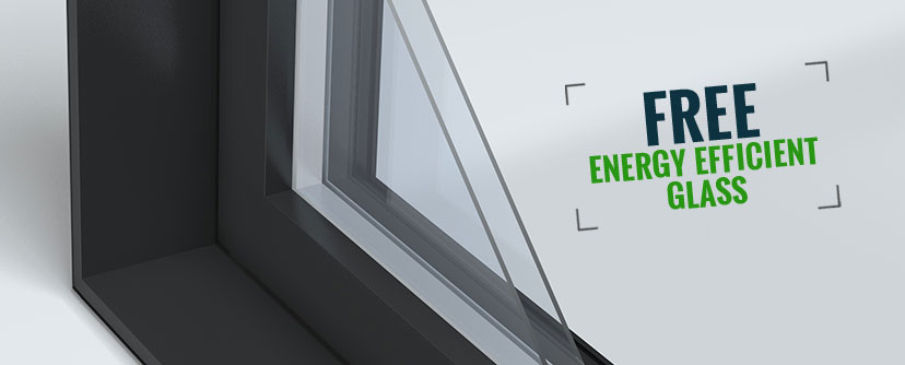 For a limited time, get Energy Efficient Glass for FREE!